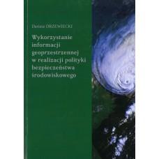 Wykorzystanie informacji geoprzestrzennej w realizacji polityki bezpieczeństwa środowiskowego